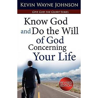 Know God  Do the Will of God Concerning Your Life Revised Edition Know God  Do the Will of God Concerning Your Life Revised Edition by Johnson & Kevin Wayne