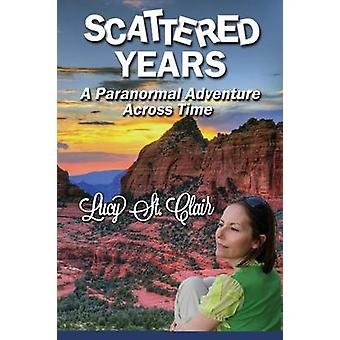 Scattered Years A Paranormal Adventure Across Time by St.Clair & Lucy