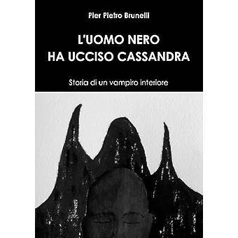 LUOMO NERO HA UCCISO CASSANDRA Storia di un vampiro interiore mennessä Brunelli & Pier Pietro