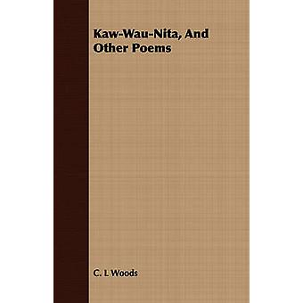 KawWauNita And Other Poems by Woods & C. L