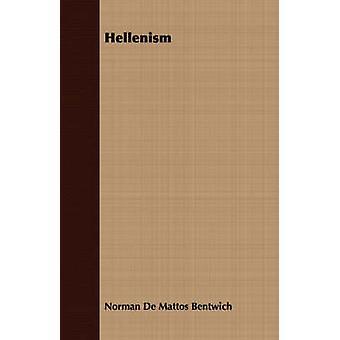 Hellenism by Bentwich & Norman De Mattos