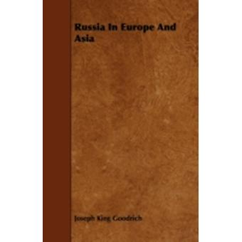 Russia In Europe And Asia by Goodrich & Joseph King