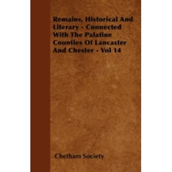 Remains Historical And Literary  Connected With The Palatine Counties Of Lancaster And Chester  Vol 14 by Society & Chetham
