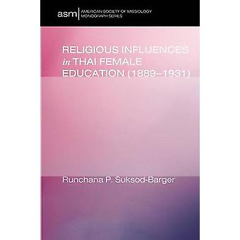 Religious Influences in Thai Female Education 18891931 by SuksodBarger & Runchana P.