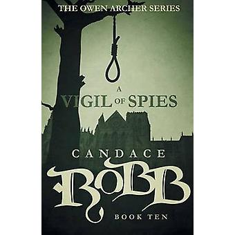 A Vigil of Spies The Owen Archer Series  Book Ten by Robb & Candace