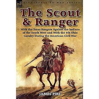 El Scout y Ranger con los Rangers de Texas Contra los Indios del Suroeste y con la 4a Caballería de Ohio Durante el American Civil W de Pike & James