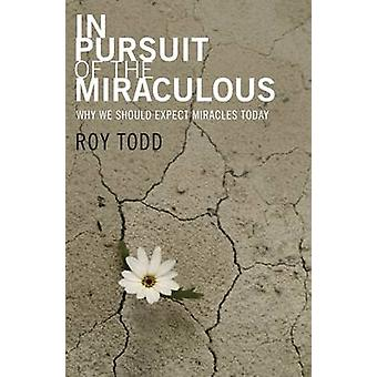 In Pursuit Of The Miraculous by Todd & Roy