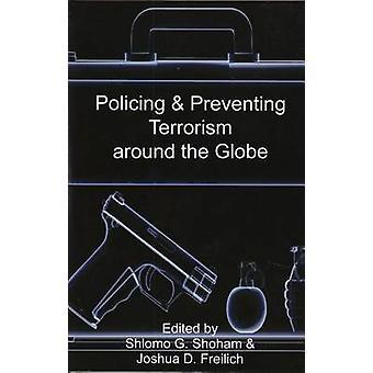 Policing  Preventing Terrorism Around the Globe by Shoham & Shlomo Giora