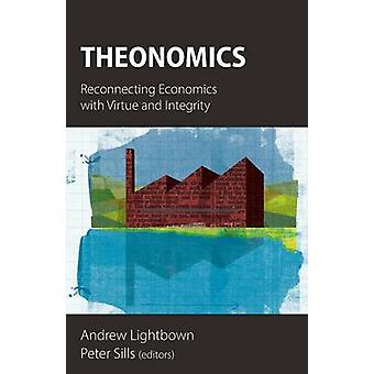 Theonomics Reconnecting Economics with Virtue and Integrity by Lightbown & Andrew