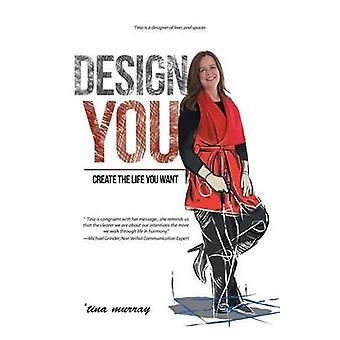 Design You Create the Life You Want by Murray & Tina