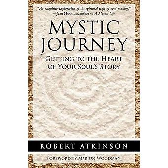 Mystic Journey Getting to the Heart of Your Souls Story by Atkinson & Robert