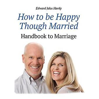 How to be Happy Though Married by Hardy & Edward John
