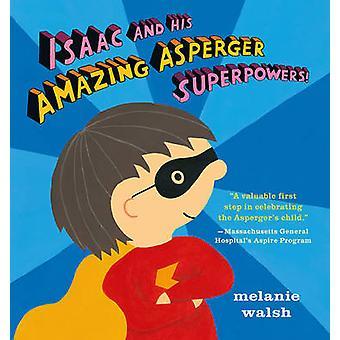 Isaac en zijn geweldige Asperger superkrachten! door Melanie Walsh - Melani