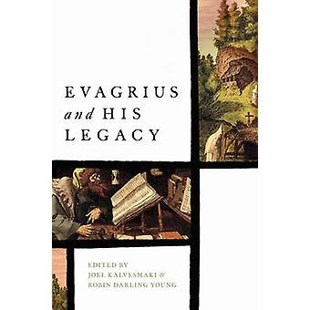 Evagrius and His Legacy by Joel Kalvesmaki - Robin Darling Young - Gr