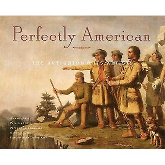 Perfectly American - The Art-Union and Its Artists by Patricia Hills -