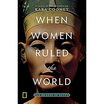 When Women Ruled the World - Six Queens of Egypt by Kara Cooney - 9781
