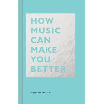 How Music Can Make You Better by Indre Viskontas - 9781452171920 Book