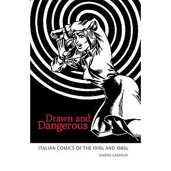 Disegnato e pericoloso - Fumetti italiani degli anni '70 e '80 di Simone