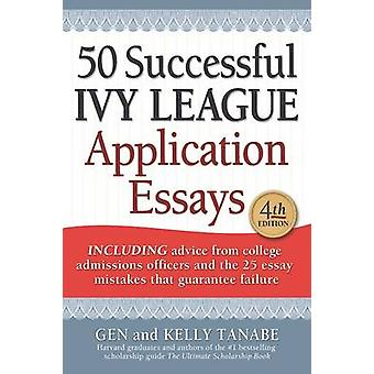 50 Successful Ivy League Application Essays by Gen Tanabe - 978161760
