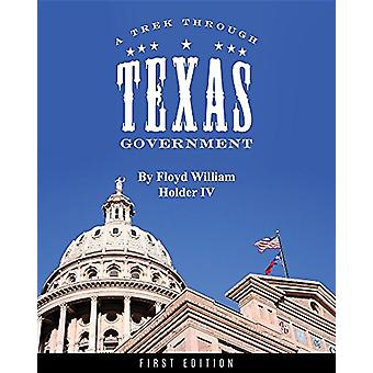 A Trek through Texas Government by Floyd William Holder IV - 97816318