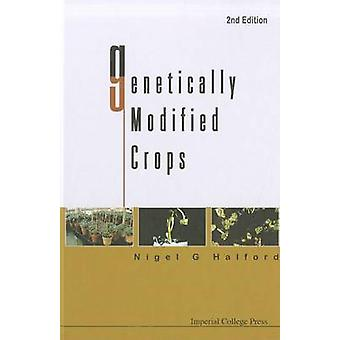 Genetically Modified Crops (2nd Revised edition) by Nigel G. Halford