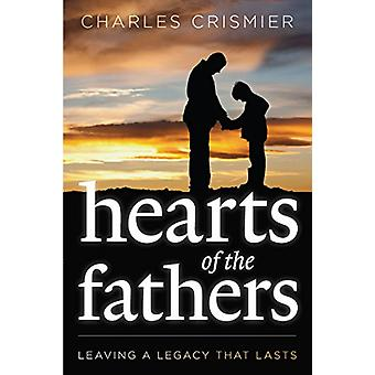 Hearts of the Fathers - Leaving a Legacy That Lasts by Charles Crismie