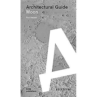 Moon - Architectural Guide by Paul Meuser - 9783869226705 Book