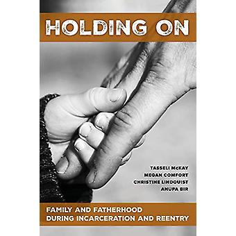 Holding On - Family and Fatherhood during Incarceration and Reentry by
