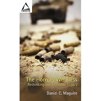 The Horrors We Bless - Rethinking the Just-war Legacy by Daniel C. Mag