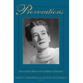 Provocations - Sylvia Ashton-Warner and Excitability in Education by J