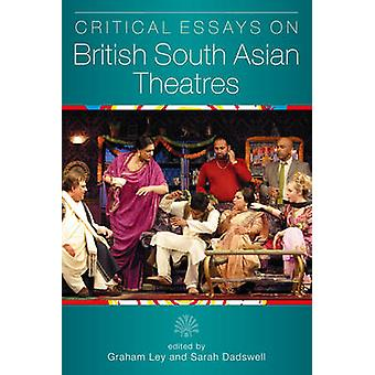 Critical Essays on British South Asian Theatres by Graham Ley - Sarah