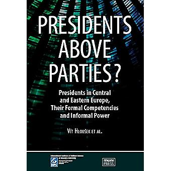 Presidents above Parties? - Presidents in Central and Eastern Europe -