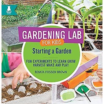 Starting a Garden - Fun Experiments to Learn - Grow - Harvest - Make -