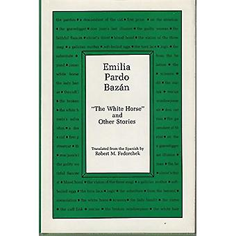 Emilia Pardo Bazan - The White Horse and Other Stories by Emilia Pardo