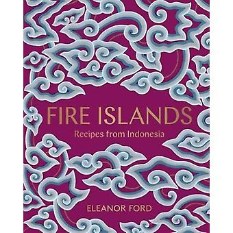 Fire Islands - Recipes from Indonesia by Eleanor Ford - 9781911632047
