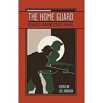 The Home Guard Training Pocket Manual by Lee Johnson - 9781612007670