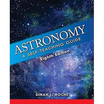 Astronomy  A SelfTeaching Guide Eighth Edition by Dinah L Moche