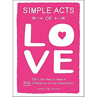 Simple Acts of Love - 500 Little Ways to Make a Big Difference in Your
