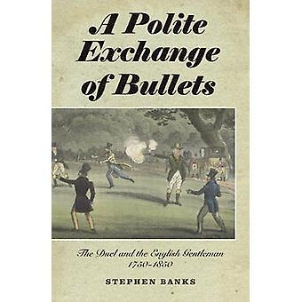 A Polite Exchange of Bullets - The Duel and the English Gentleman - 1