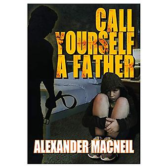 Call Yourself A Father? by Alexander Macneil - 9781916309708 Book