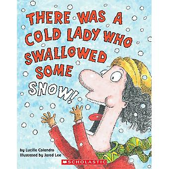 There Was a Cold Lady Who Swallowed Some Snow by Lucille Colandro & Illustrated by Jared Lee