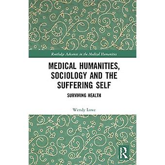 Medical Humanities Sociology and the Suffering Self-tekijä Lowe & Wendy