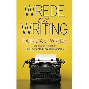 Wrede on Writing - Tips - Hints - and Opinions on Writing by Patricia