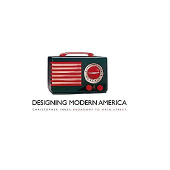 Designing Modern America - Broadway to Main Street di Christopher Inne