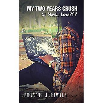 My Two Years Crush - Or Maybe Love by Pranoti Jariwala - 9781482869330
