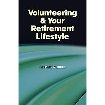 Volunteering & Your Retirement Lifestyle by Jeffrey Webber - 9781