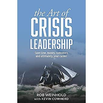 The Art of Crisis Leadership - Save Time - Money - Customers and Ultim