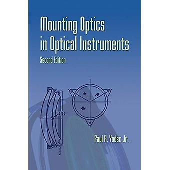Mounting Optics in Optical Instruments by Paul R. Yoder Jr