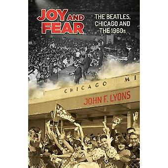 Joy and Fear The Beatles Chicago and the 1960s