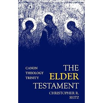 The Elder Testament  Canon Theology Trinity by Christopher R Seitz